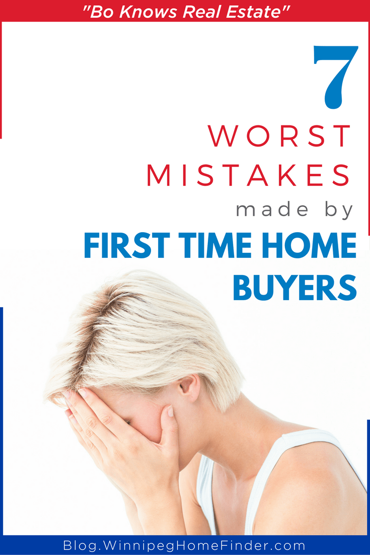 7 worst mistakes made by first time home buyers in Winnipeg (or any Market)